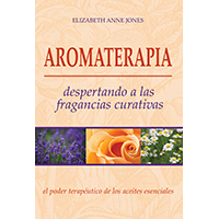 Aromaterapia. Despertando a las fragancias curativas